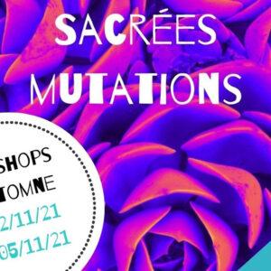 WORKSHOPS D'AUTOMNE « SACRÉES MUTATIONS »